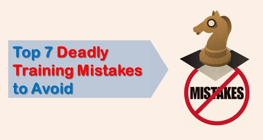 top 7 deadly training mistakes to avoid