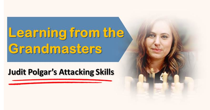 Learning from The Grandmasters:  Judit Polgar's Attacking Skills