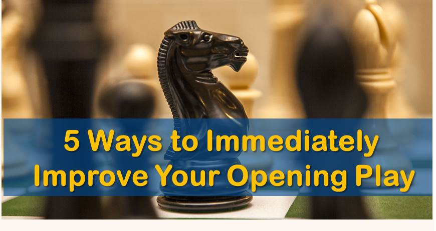 5 Ways to Immediately Improve Your Opening Play