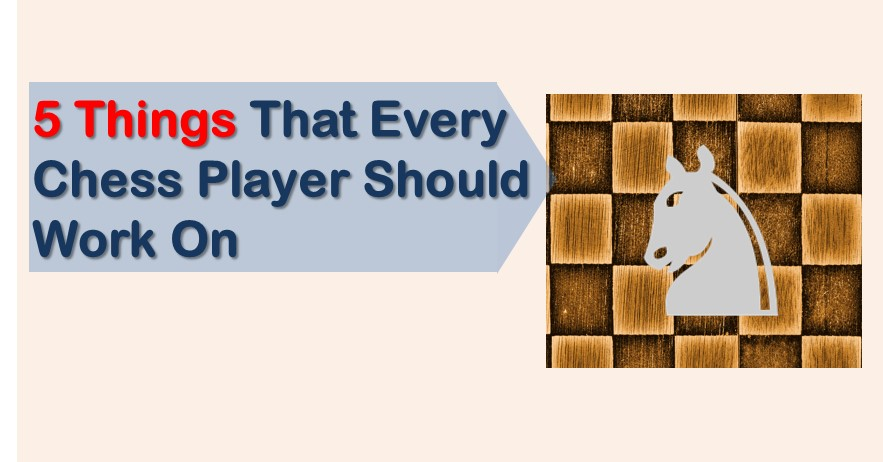 5 Things That Every Chess Player Should Work On