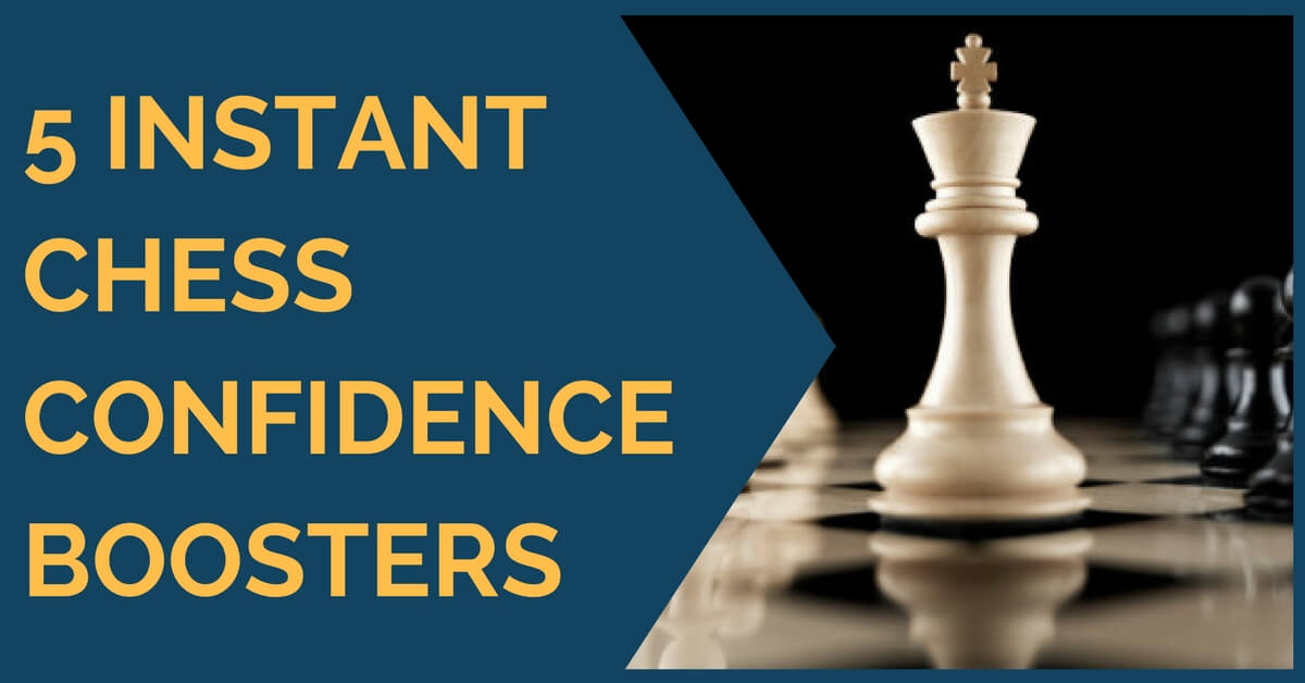 5 Instant Chess Confidence Boosters