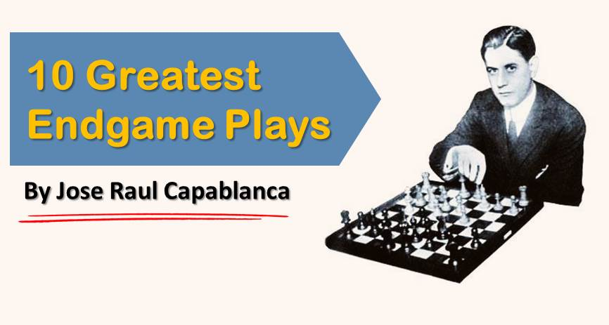 10 Greatest Endgame Plays by Jose Capablanca