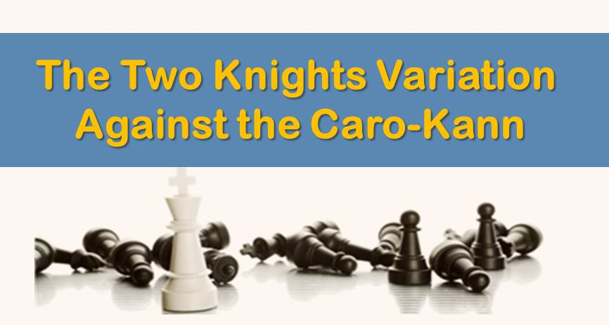 The Two Knights Variation Against the Caro Kann: A Practical Choice For White