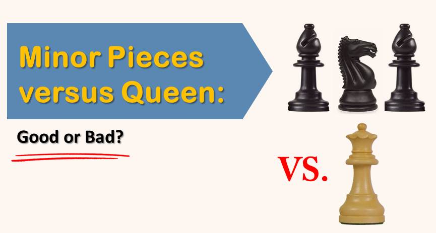 Minor Pieces versus Queen: Good or Bad?
