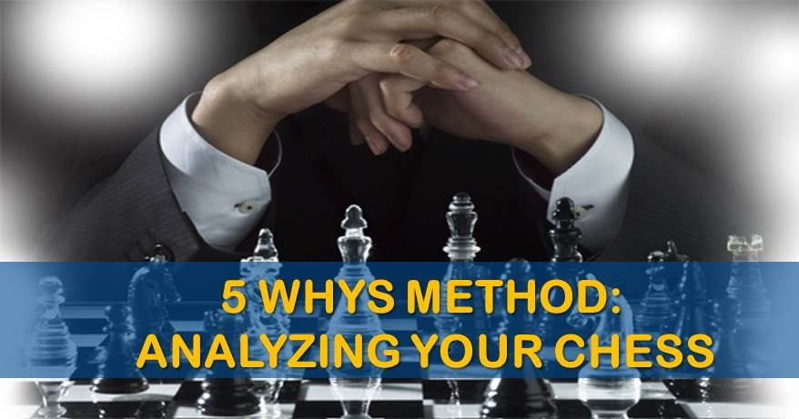 The 5 Whys Method: Analyzing Your Chess