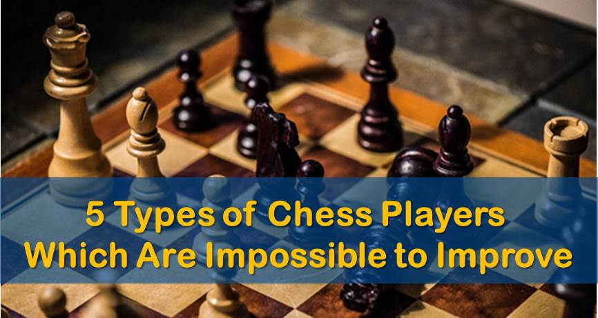 5 Types of Chess Players Which Are Impossible to Improve