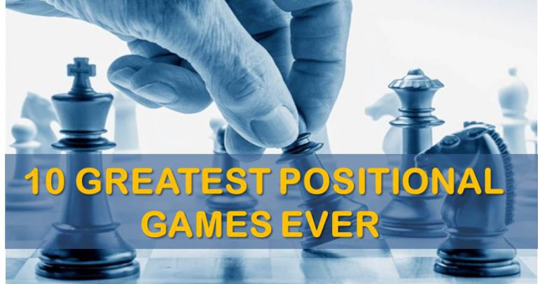10 greatest positional games ever