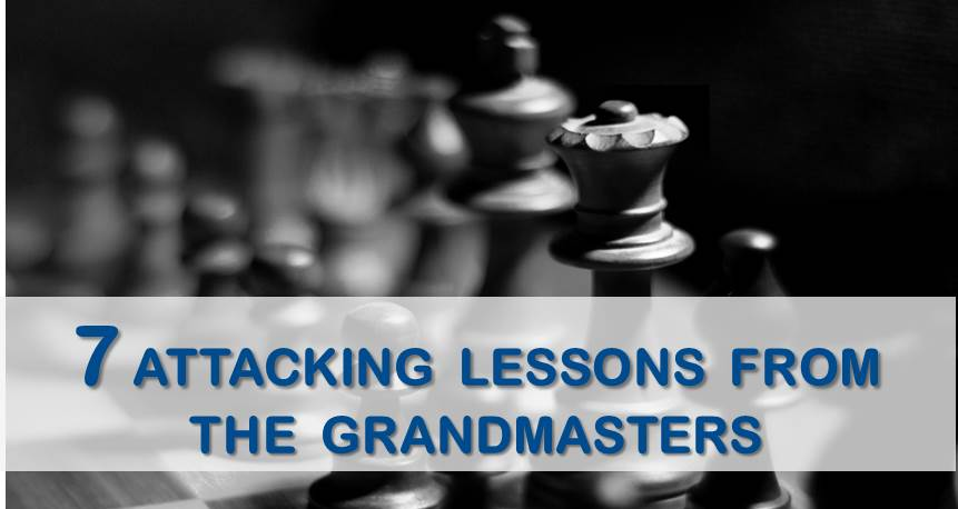 7 Attacking Lessons from The Grandmasters