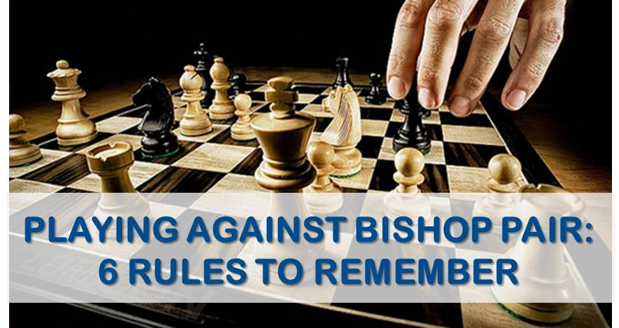 Playing Against The Bishop Pair: 6 Rules to Remember