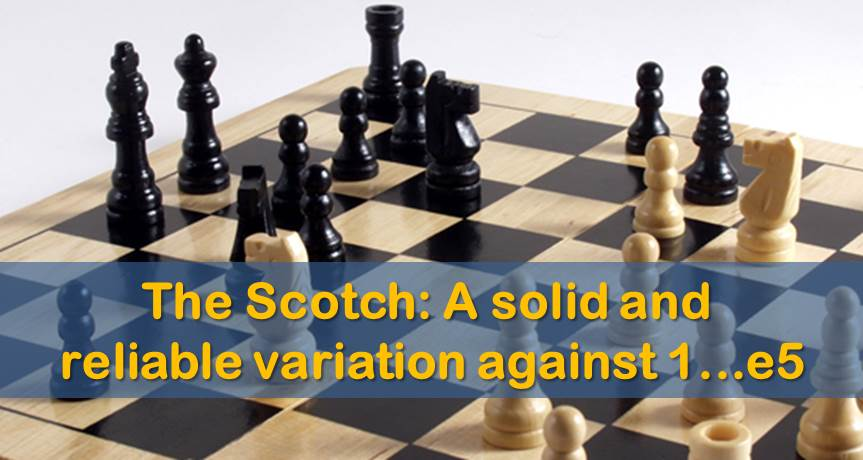 The Scotch: A solid and reliable variation against 1…e5