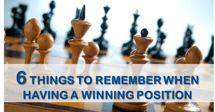 6 Things to Remember When Having a Winning Position