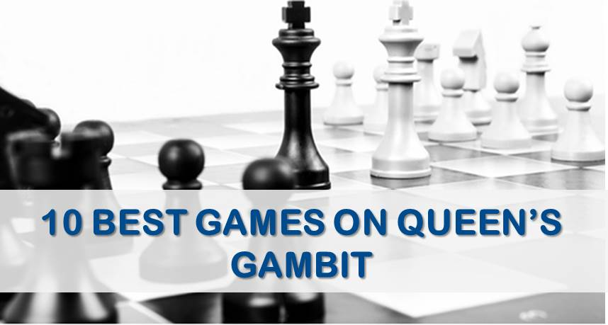 10 best games on queen's gambit