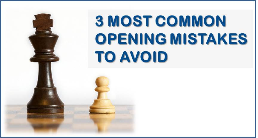 3 Most Common Opening Mistakes to Avoid