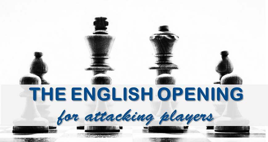 The English Opening: A Solid Weapon for Attacking Players