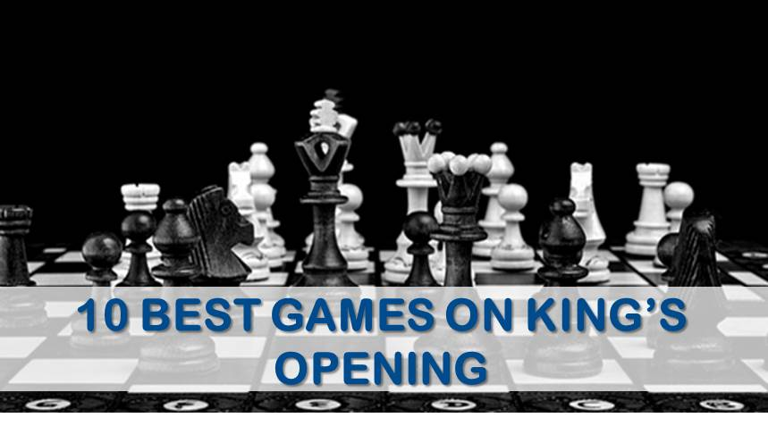 10 Best Chess Games on King's Pawn Opening