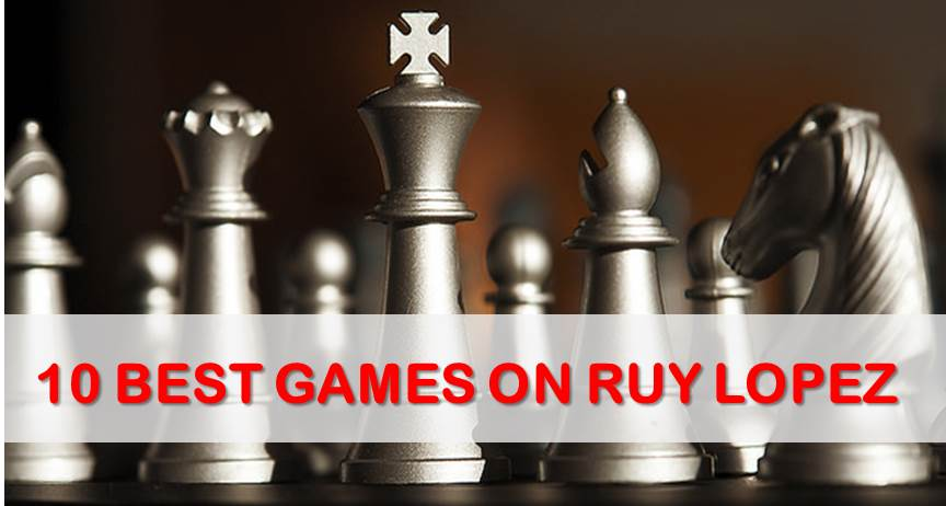 10 Best Chess Games on Ruy Lopez