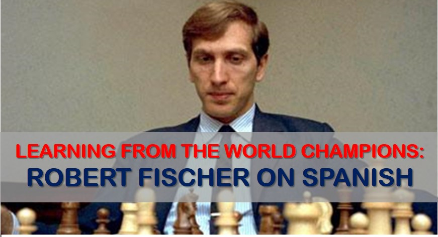 Learning from the World Champions: Robert Fischer on the Spanish Opening