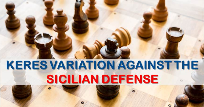 The Keres Variation Against Sicilian Defense