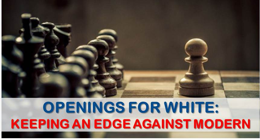 Openings for White: Keeping an Edge Against the Modern 1…g6