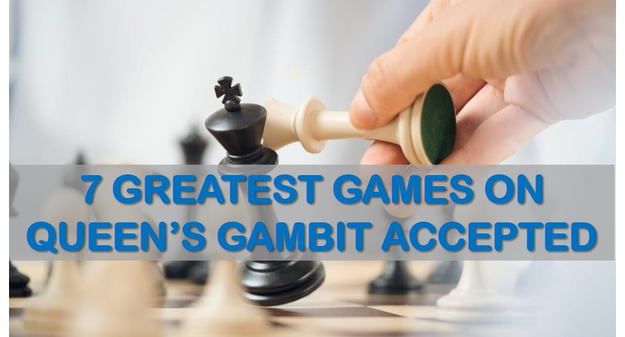7 Greatest Games on Queen's Gambit Accepted