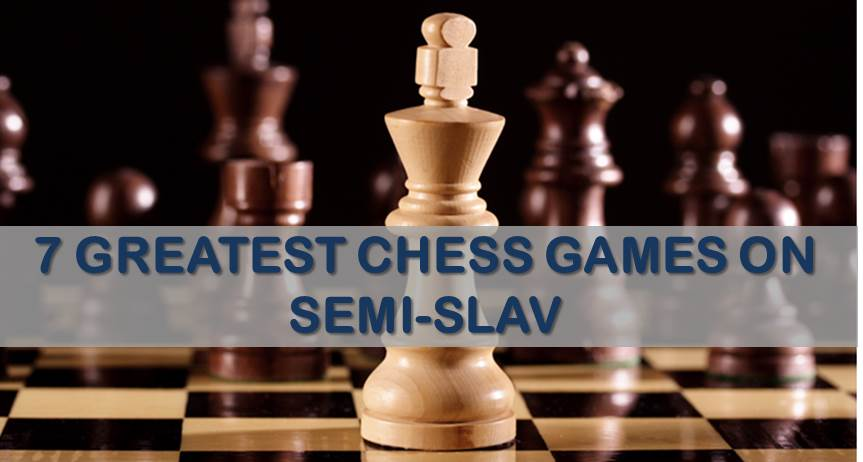 7 Greatest Games on Semi-Slav [updated]