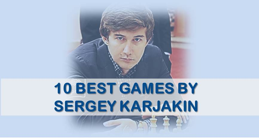 10 Best Chess Games by Sergey Karjakin