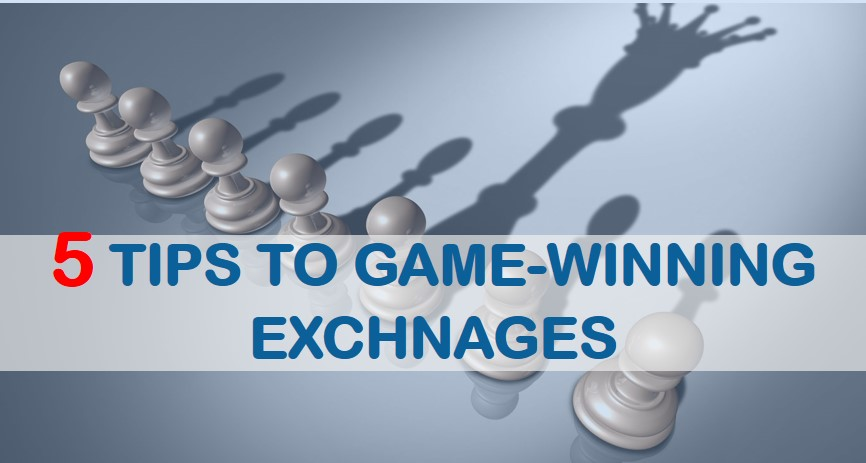 5 Tips to Game-Winning Exchanges