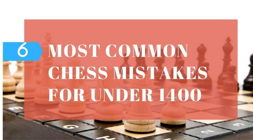 6 mistakes under 1400 make