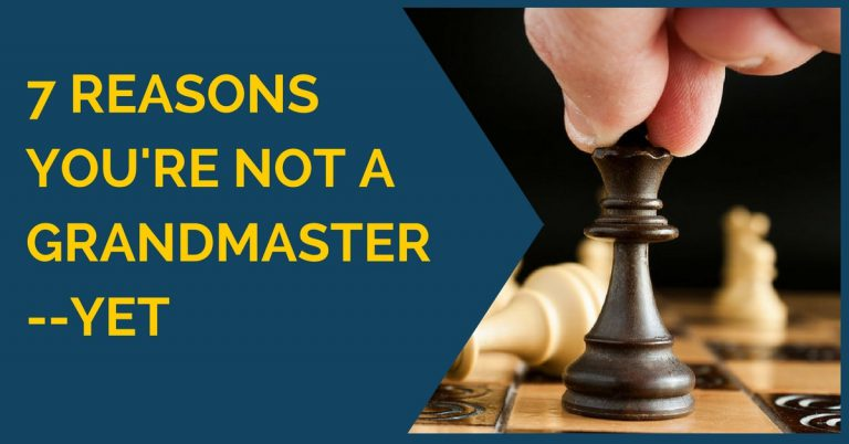 7 reasons you are not a grandmaster yet