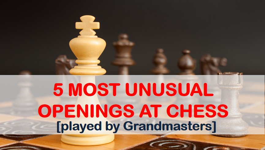 Openings in chess — 5 most unusual openings played by Grandmasters