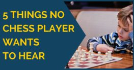 5 Things No Chess Player Wants to Hear