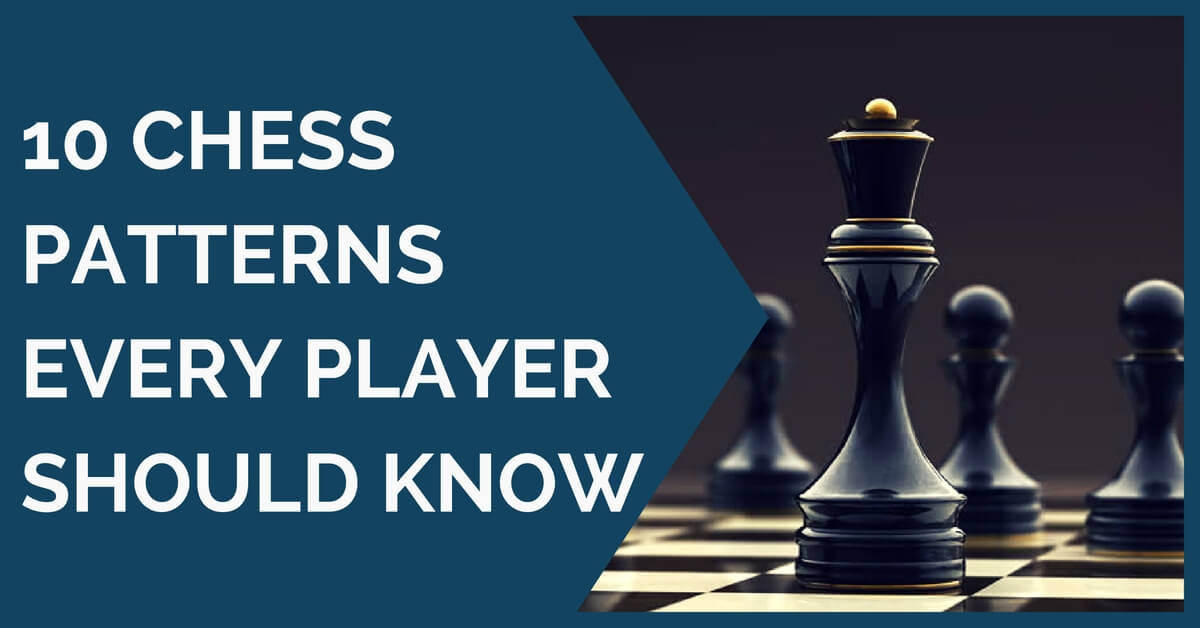 10 Chess Patterns Every Player Should Know