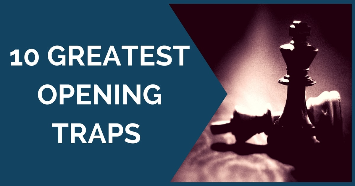 10 Greatest Opening Traps at Chess