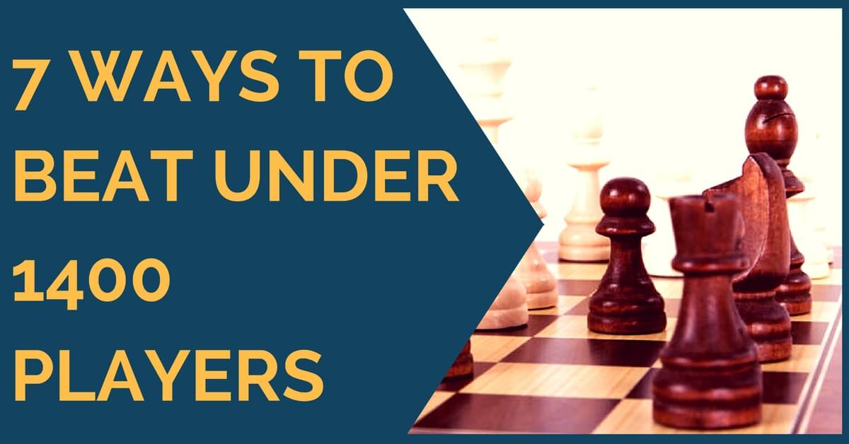 7 Ways to Beat Under 1400 Players