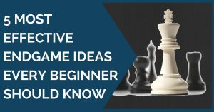 5 effective endgame ideas beginners