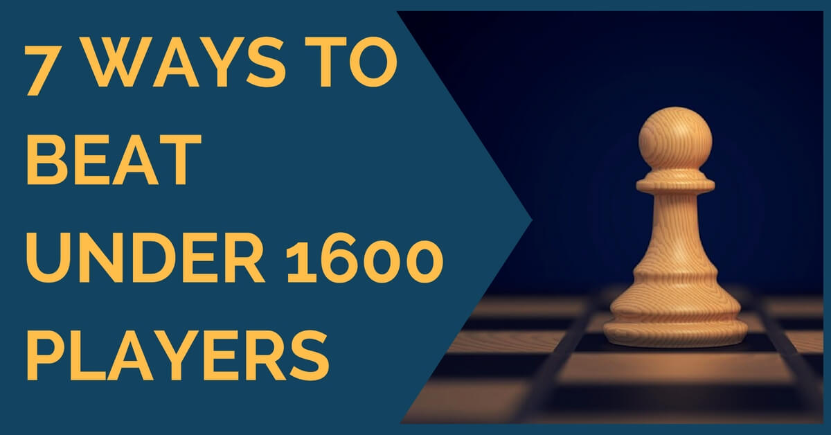 7 Ways to Beat Under 1600 players