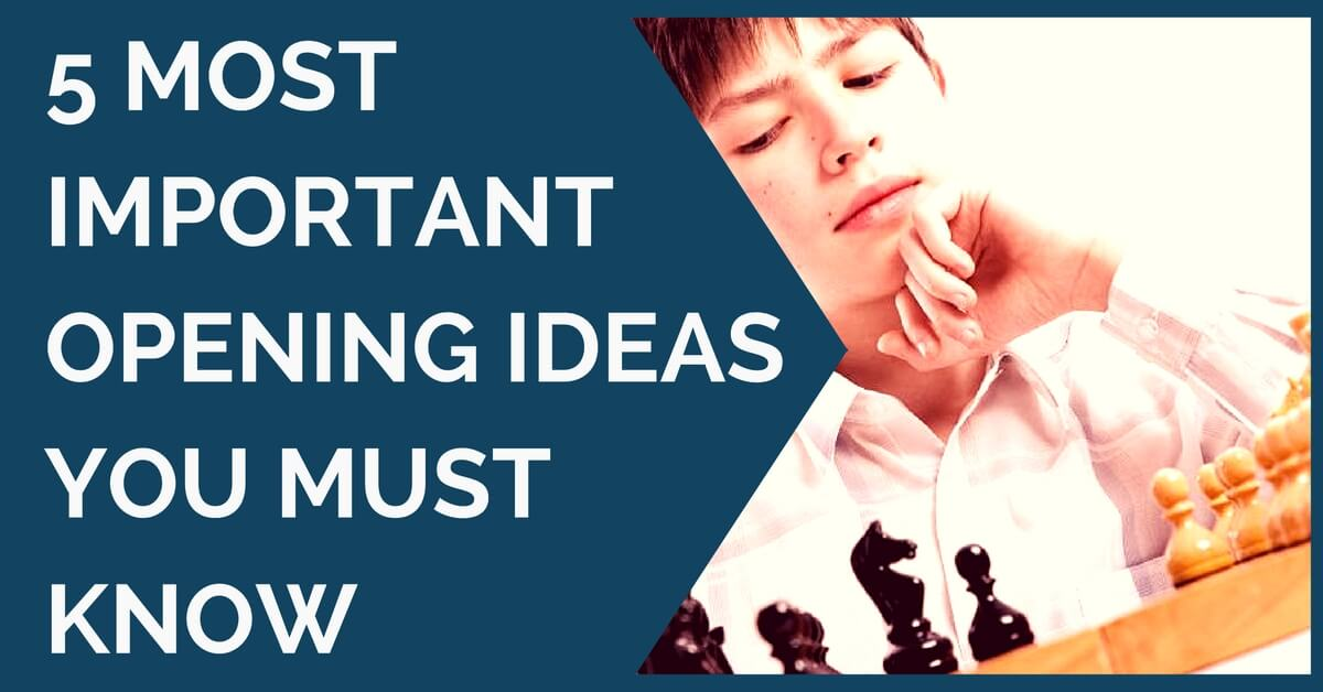 5 Most Important Opening Ideas You Must Know