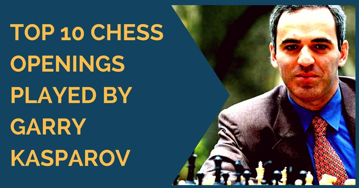 Top 10 Chess Openings Played by Garry Kasparov