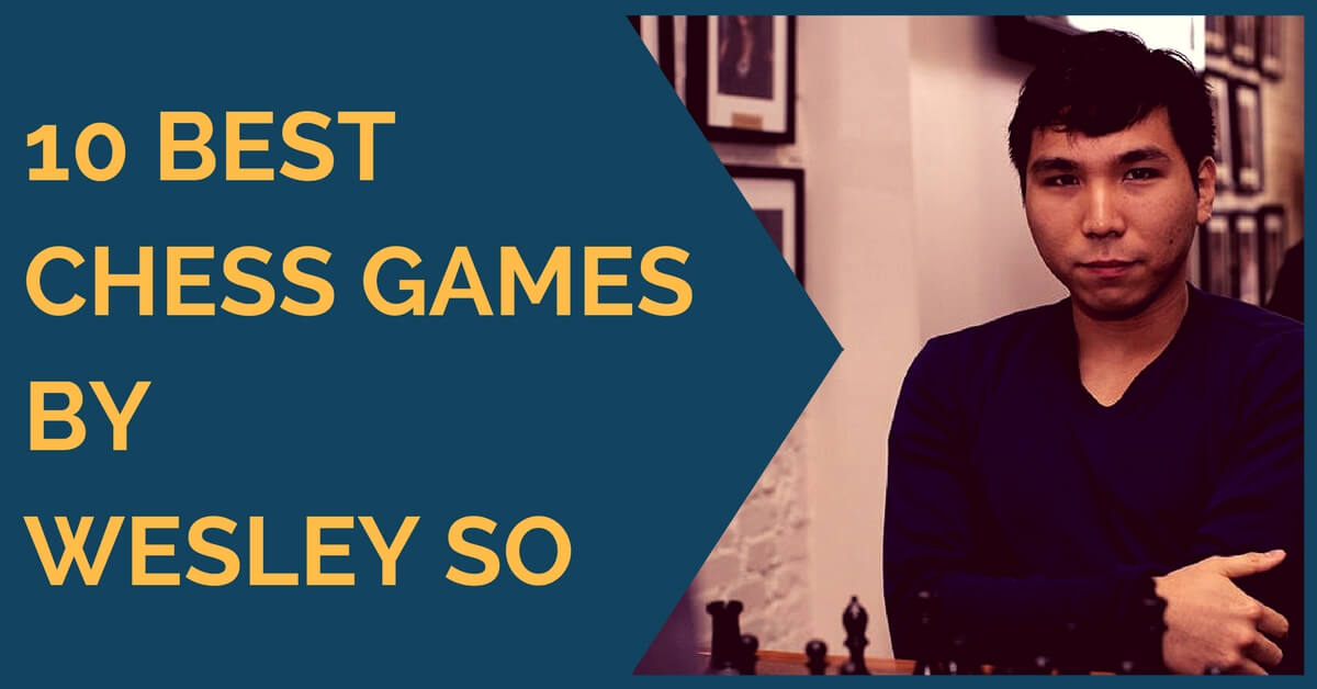 10 Best Chess Games by Wesley So