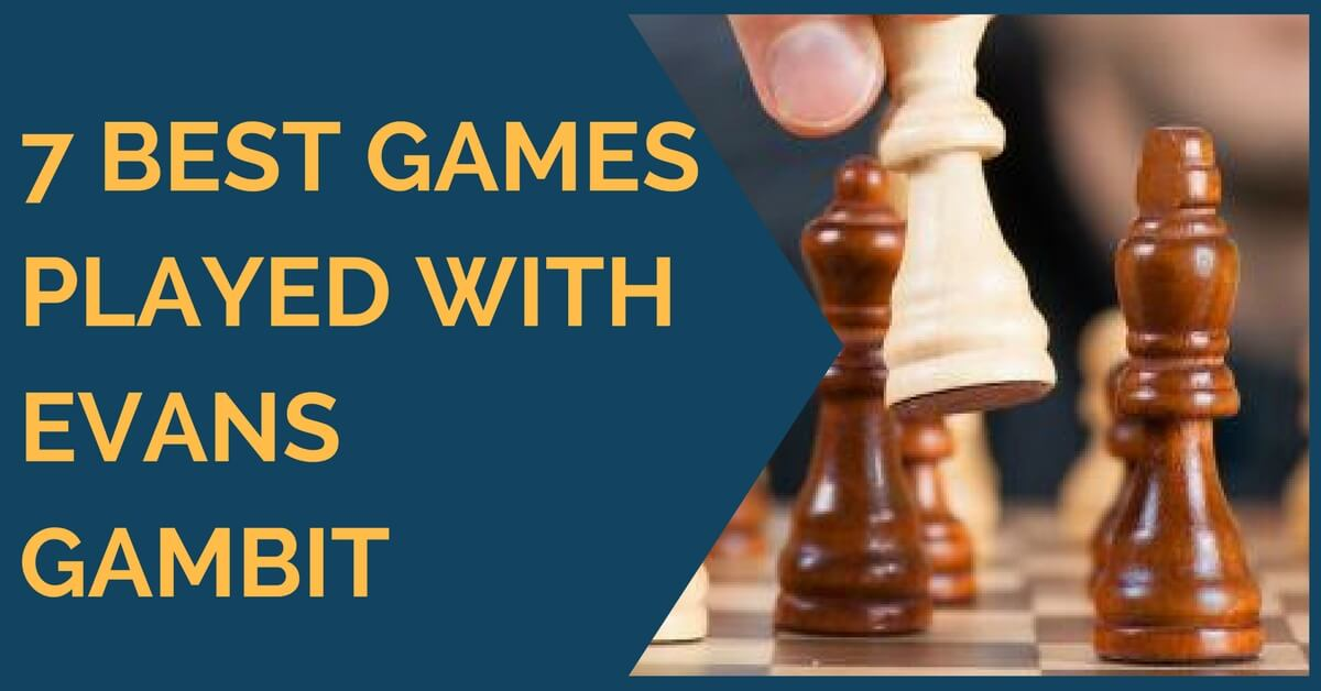 7 Best Chess Games Played with Evans Gambit