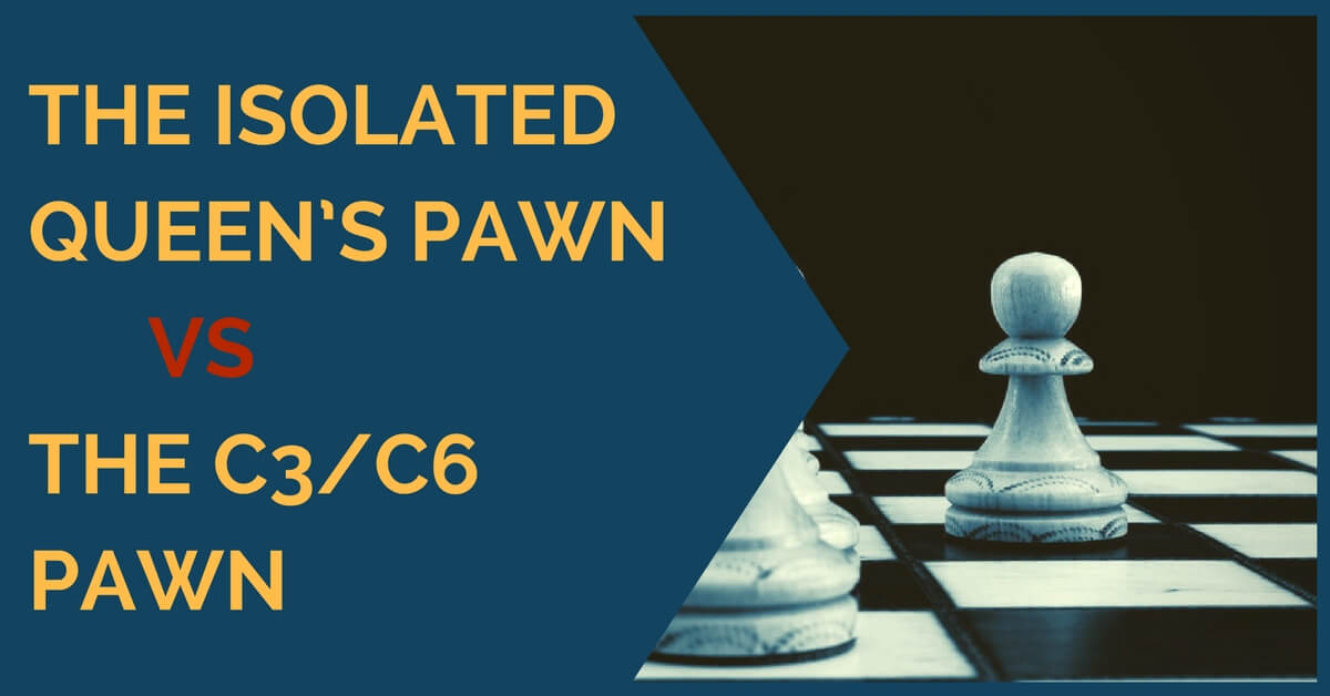 The Isolated Queen's Pawn vs The c3/c6 Pawn