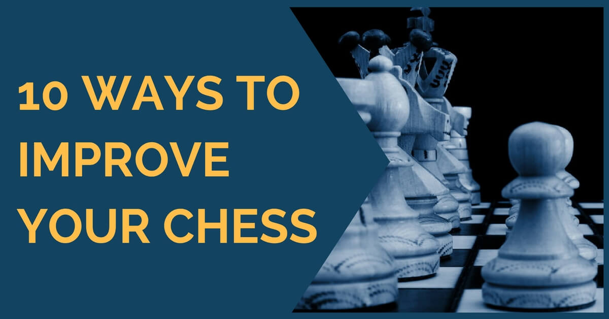 10 Ways to Improve Your Chess