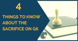 4 Things to Know about the Sacrifice on g6/g3