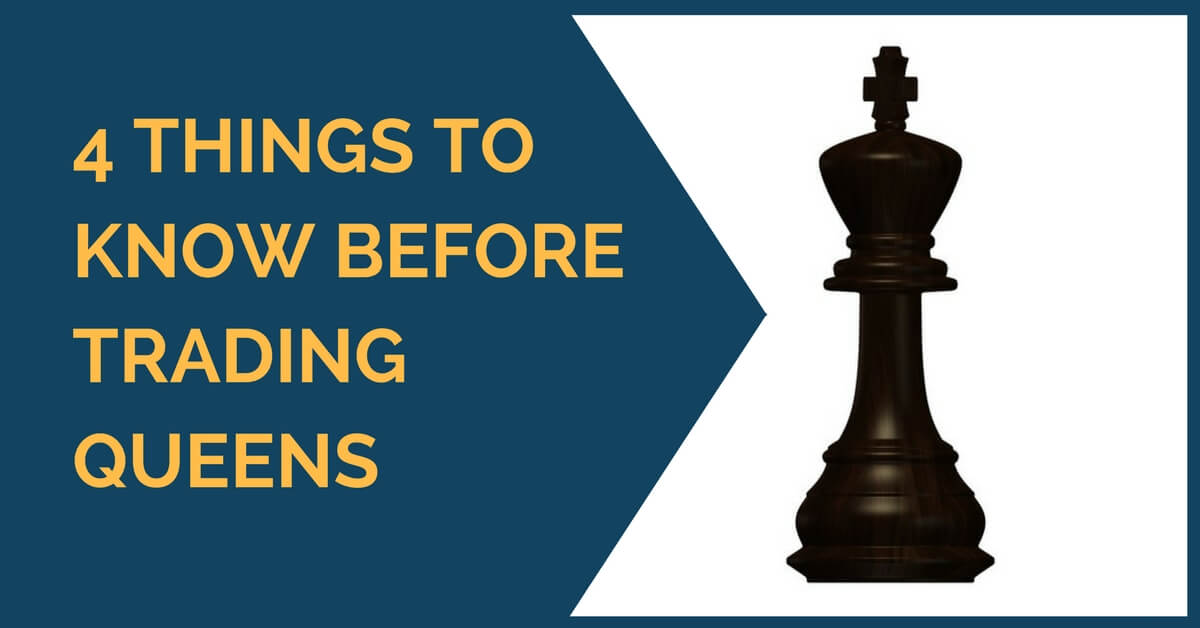 4 Things to Know Before Trading Queens
