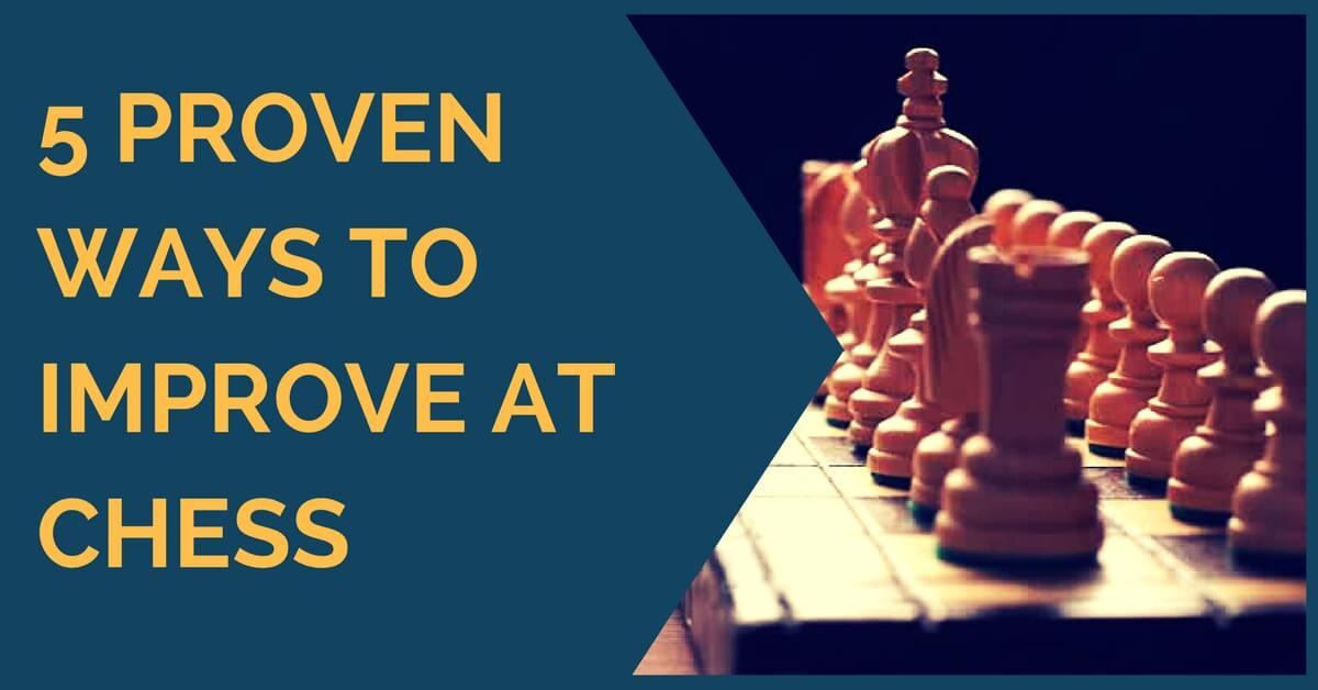 5 Proven Ways to Improve at Chess