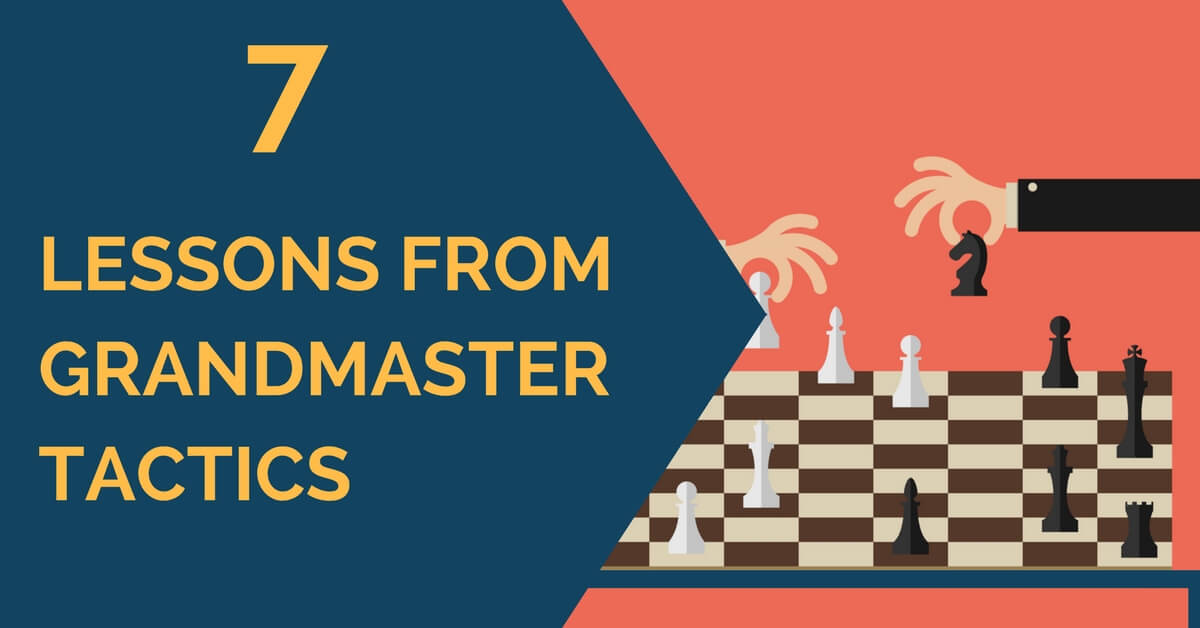 7 Lessons From Grandmaster Tactics