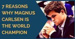 7 Reasons Why Magnus Carlsen is World Champion