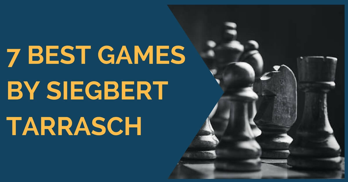 7 Best Games Played by Siegbert Tarrasch