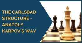 The Carlsbad Structure – Anatoly Karpov's Way