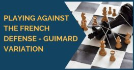 Playing against the French Defense – Guimard Variation